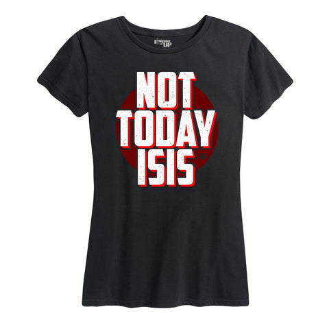 Women's Not Today ISIS Tee