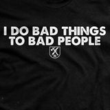 I Do Bad Things To Bad People T-Shirt