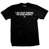 I Do Bad Things To Bad People Shirt