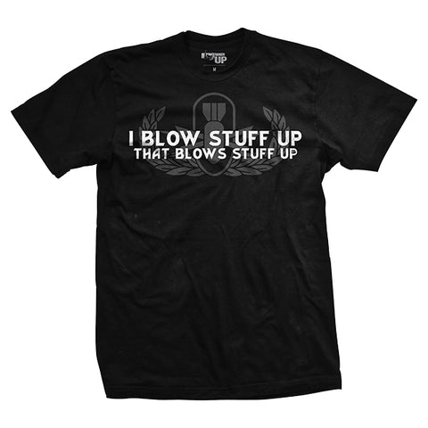 I Blow Stuff Up T-Shirt