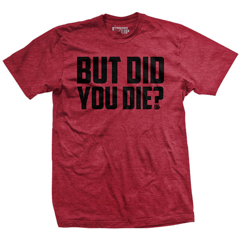 But Did You Die? (Limited Edition) T-Shirt