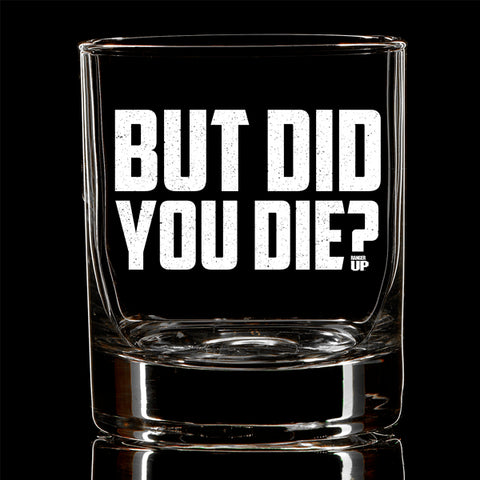 But Did You Die Whiskey Glass