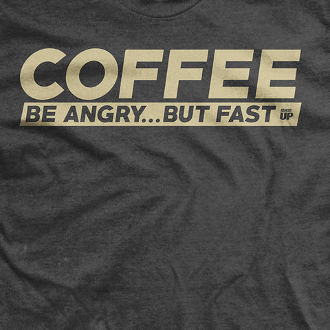Be Angry... But Faster T-Shirt