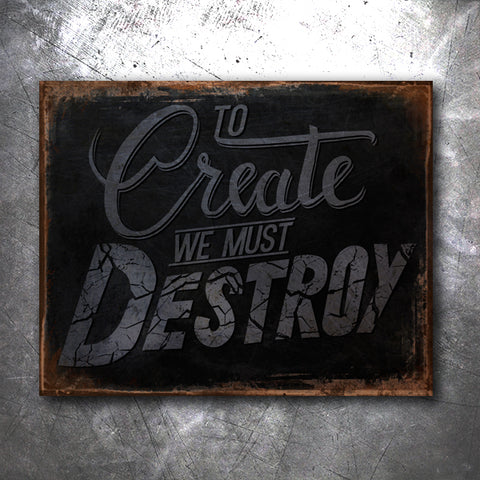 Create to Destroy Tin Sign