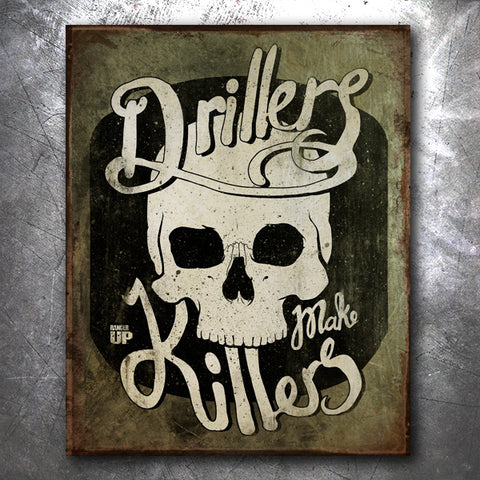 Drillers Make Killers Tin Sign