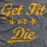 Get Fit or Die Classic T-Shirt