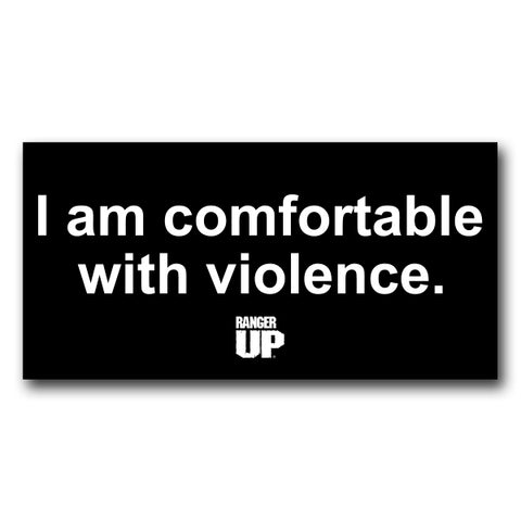 I Am Comfortable With Violence Sticker