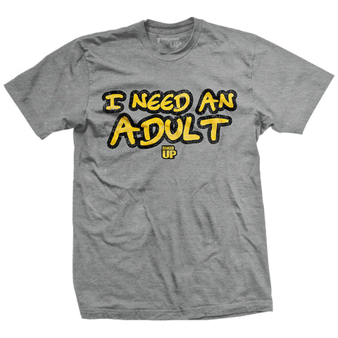 I Need An Adult T-Shirt