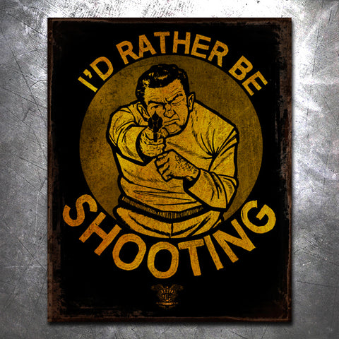 I'd Rather Be Shooting Tin Sign