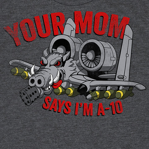 Kids Your Mom Says I'm A-10 T-Shirt