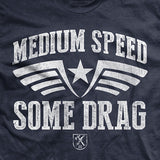 Medium Speed Some Drag T-Shirt