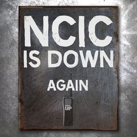 NCIC Is Down Tin Sign