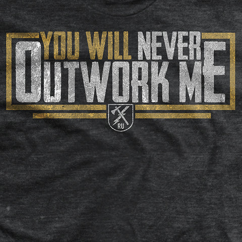 You Will Never Outwork Me T-Shirt