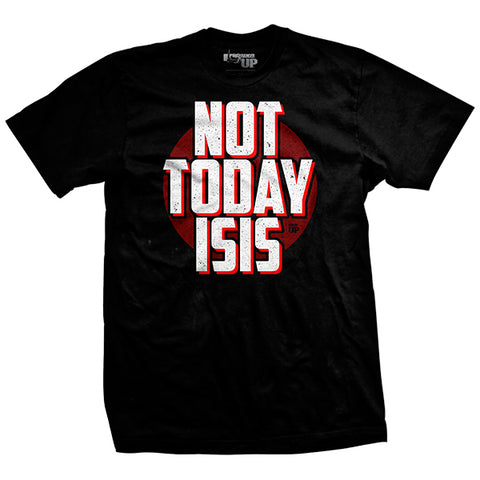 Not Today ISIS T-Shirt