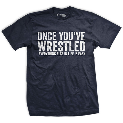 Once You Wrestle T-Shirt