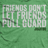 Friends Don't Let Friends Pull Guard T-Shirt