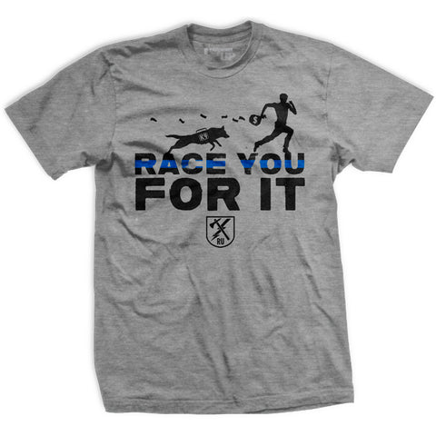 K9 Race You For It T-Shirt
