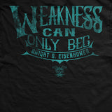 Weakness Can Only Beg Shirt