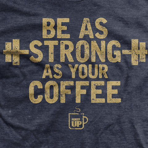 As Strong As Your Coffee T-Shirt