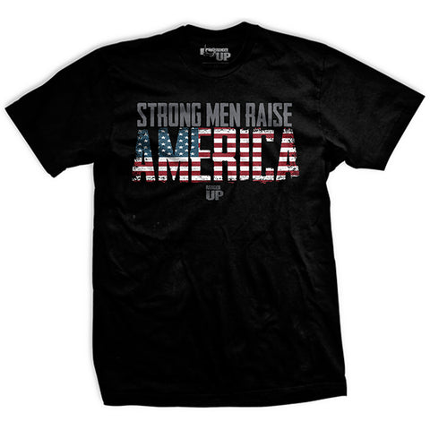 Strong Men Raise America T-Shirt