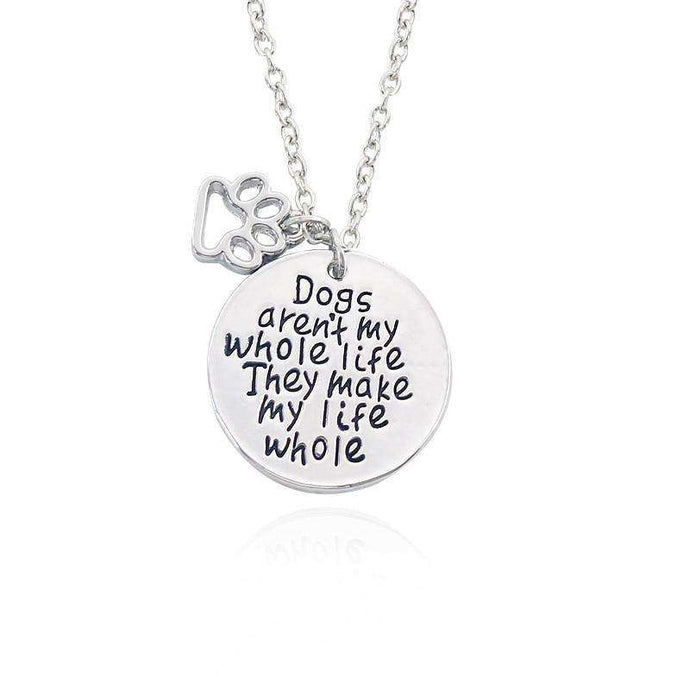 Dogs Aren't My Whole Life...They Make My Life Whole Necklace