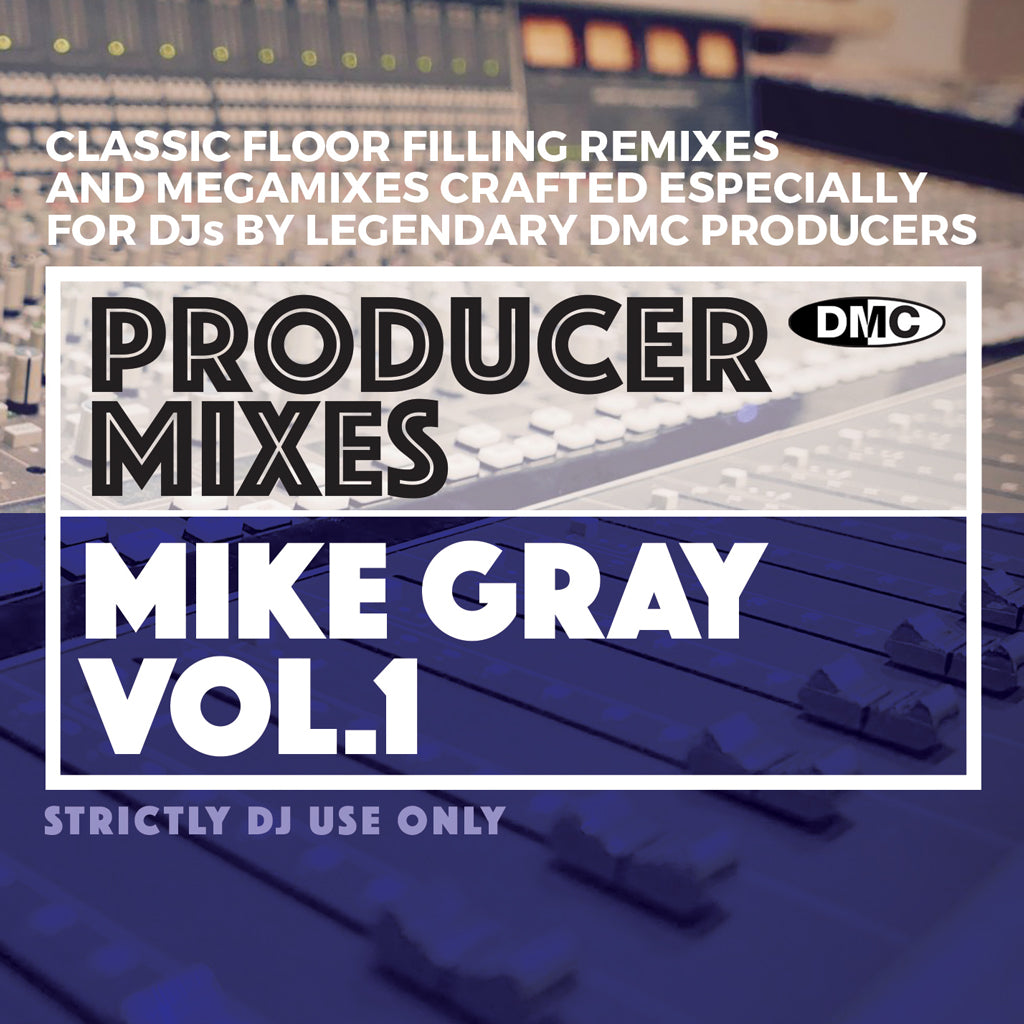 DMC PRODUCER MIXES  – MIKE GRAY Vol 1 - November 2019 release