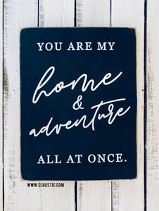 You are my Home/Adventure Wood Sign