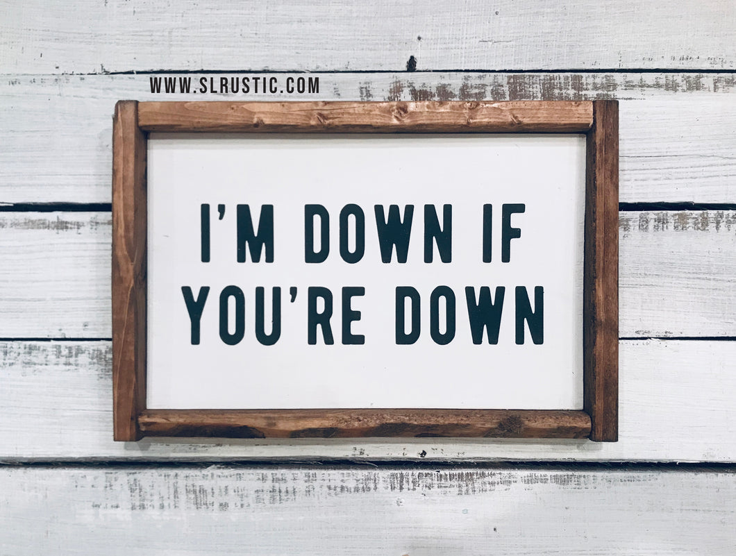 I'm Down if You're Down Wood Sign