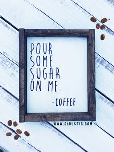 Pour some sugar on me - coffee wood sign - handmade