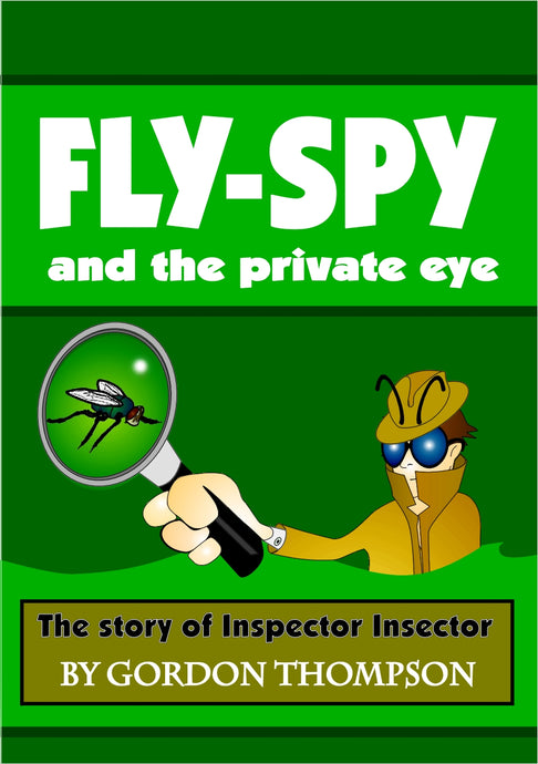 Fly-Spy and the Private Eye - the Story of Inspector Insector
