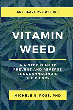 Vitamin Weed: A 4-Step Plan to Prevent and Reverse Endocannabinoid Deficiency - Phytorite
