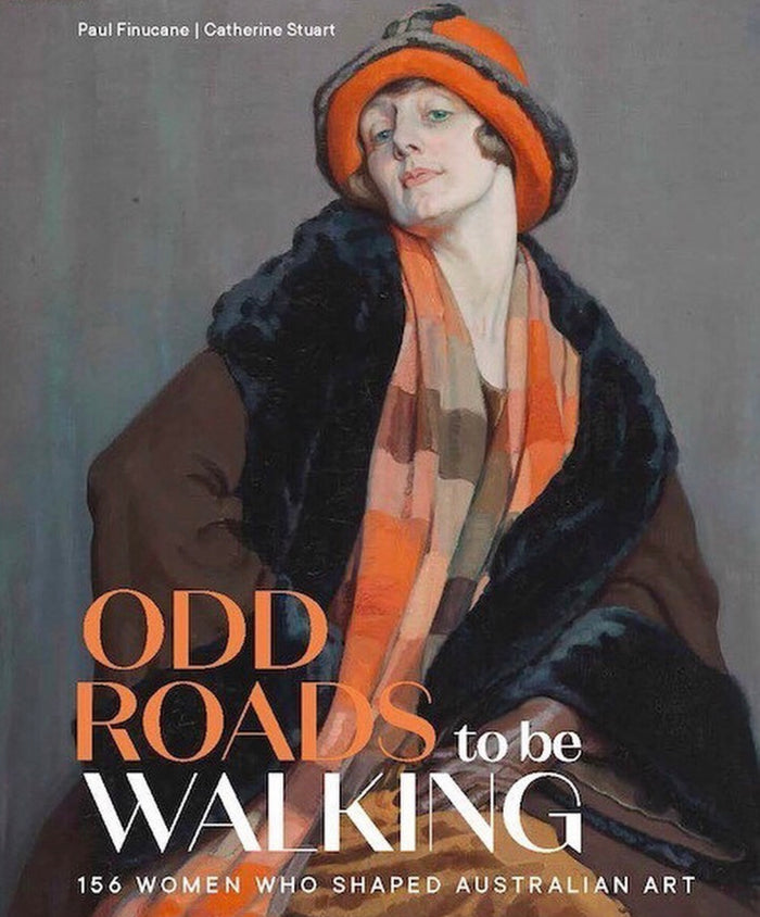 Odd Roads to be Walking : 156 Women Who Shaped Australian Art