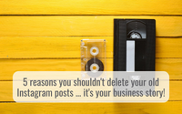 hello media 5 reasons why you shouldn't delete your OLD Instagram posts social media