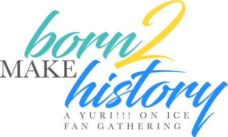 Born To Make History: A Yuri!!! on ICE Fan Gathering 2