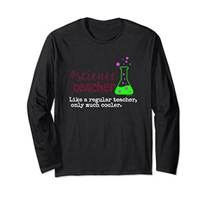 Science Teacher Way Cooler Than a Regular Teacher Long Sleeve Shirt