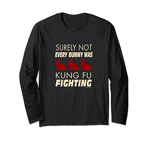 Not Every Bunny Was Kung Fu Fighting Long Sleeve Shirt
