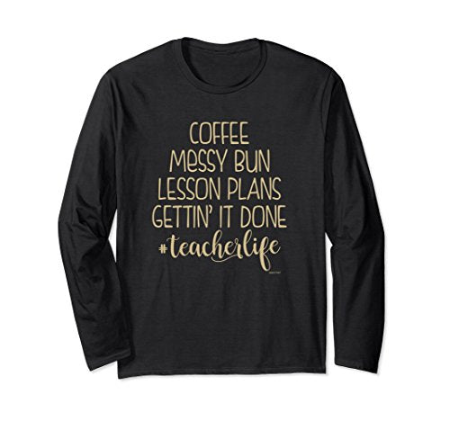 Teacher Life Long Sleeve Unisex Shirt Messy Bun Lesson Plans Coffee