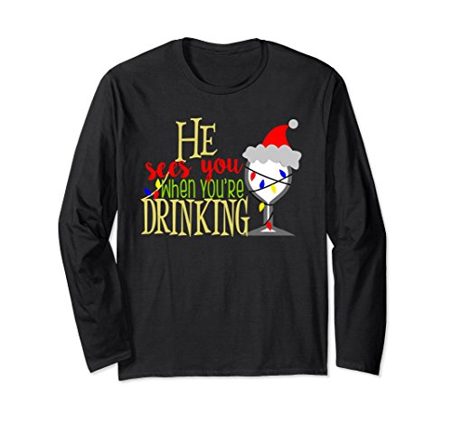 He Sees You When You're Drinking Best Price Christmas Shirt