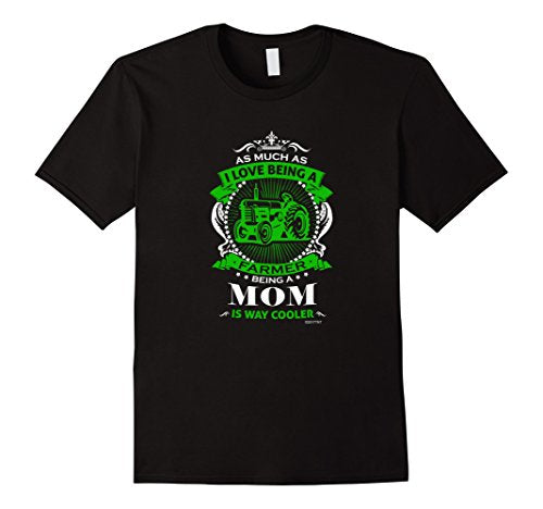 I Love Being A Farmer Being A Mom Is Way Cooler TShirt