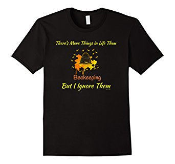There's More in Life Than Beekeeping But I Ignore Them T-Shirt