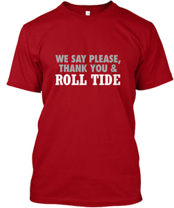 We Say Please Thank You and Roll Tide Unisex T-Shirt