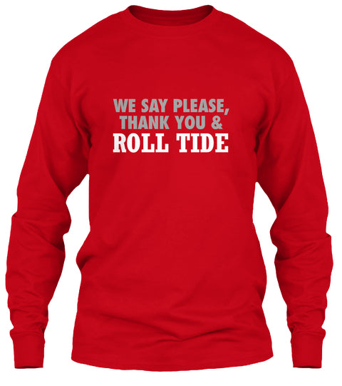 We Say Please Thank You and Roll Tide Long Sleeve