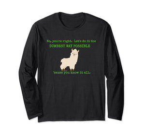 No You're Right Let's Do It The Dumbest Way Possible Long Sleeve Shirt