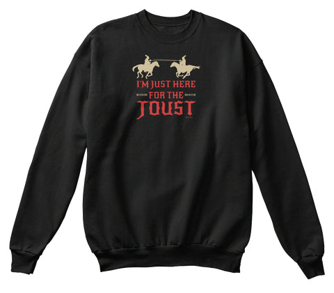 I'm Just Here For the Joust Unisex Sweatshirt