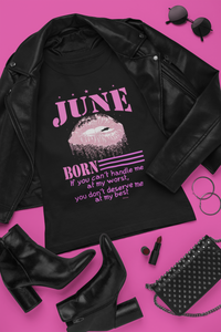 June Born If You Can't Handle Me at My Worst, You Don't Deserve Me at My Best Birthday TShirt
