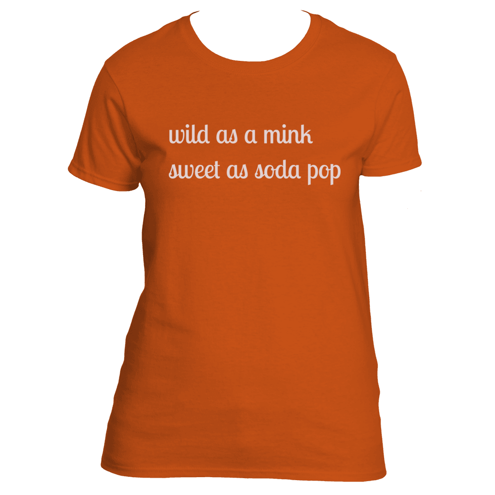 Wild as a Mink Sweet as a Soda Pop Women's TShirt