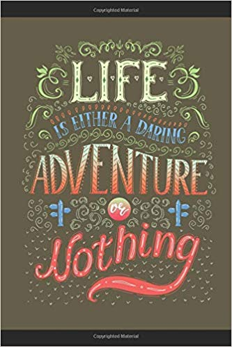 Life is Either a Daring Adventure or Nothing  Travel Log Journal