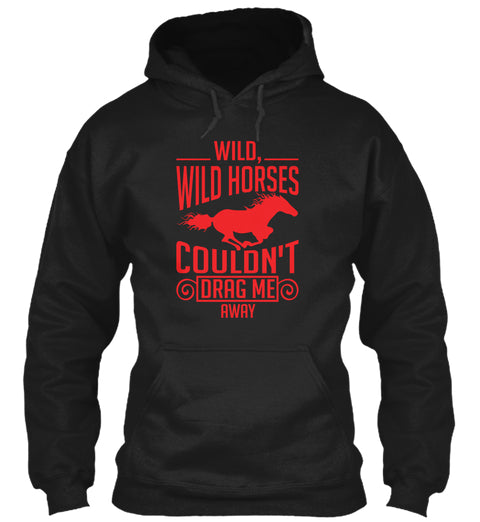 Wild Wild Horses Couldn't Drag Me Away Hoodie
