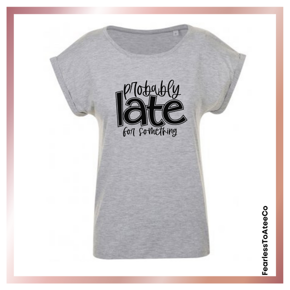 Women's T Shirt 'Probably Late For Something' - TheCorsetLady