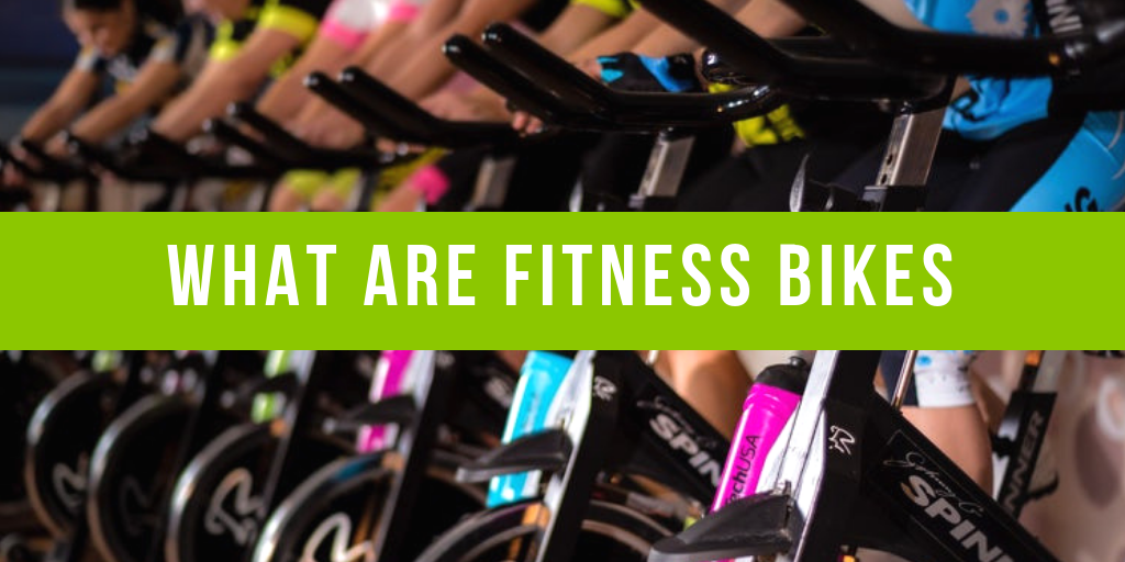 What are Fitness Bikes?